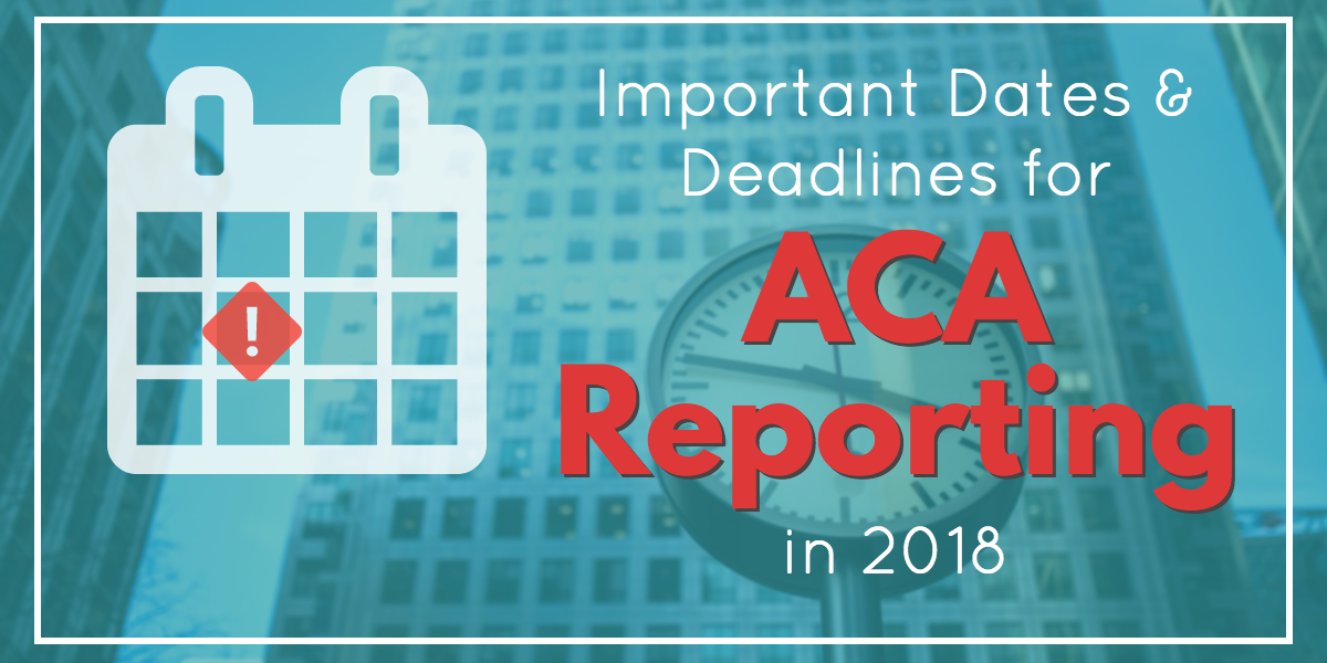 aca reporting deadlines for 2018