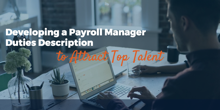 Developing a Payroll Manager Duties Description to Attract Top Talent
