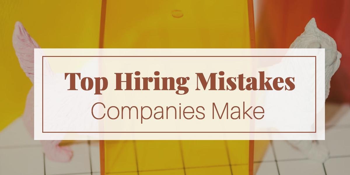 top-hiring-mistakes-companies-make (1)
