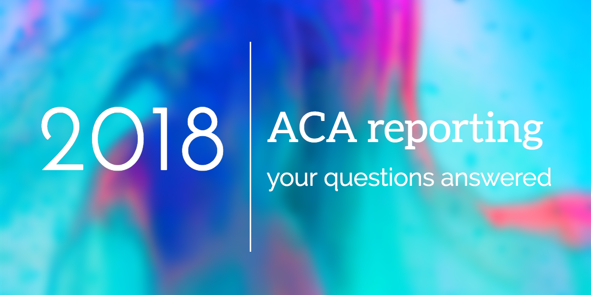 2018 ACA reporting - your questions answered