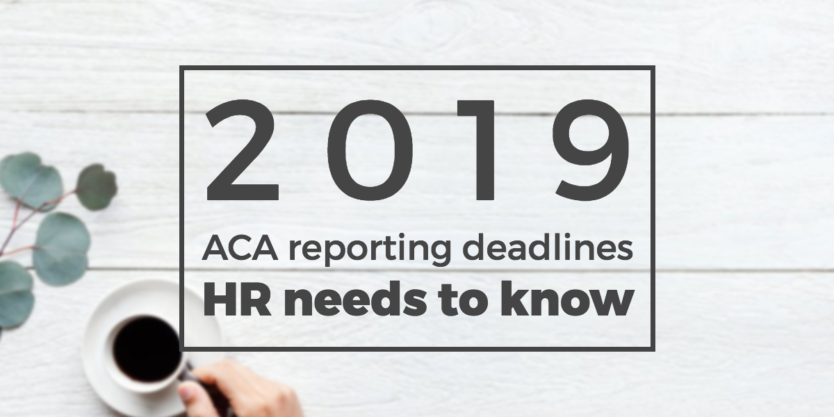 The 2019 ACA reporting deadlines HR needs to know