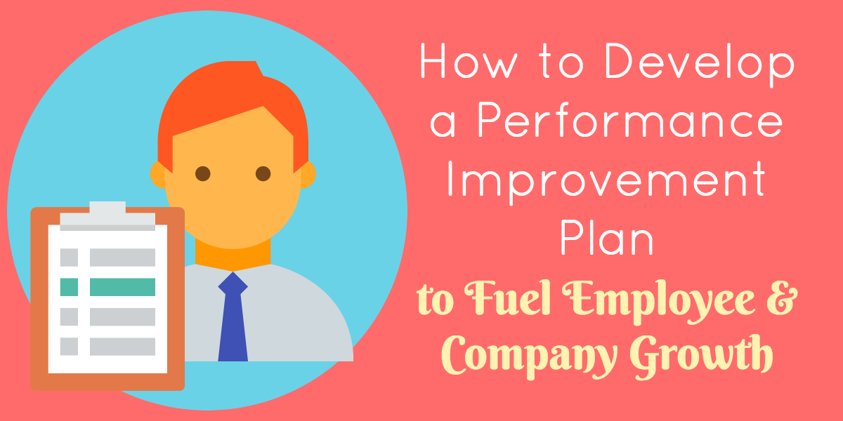 How To Develop A Performance Improvement Plan To Fuel Employee U0026 Company  Growth