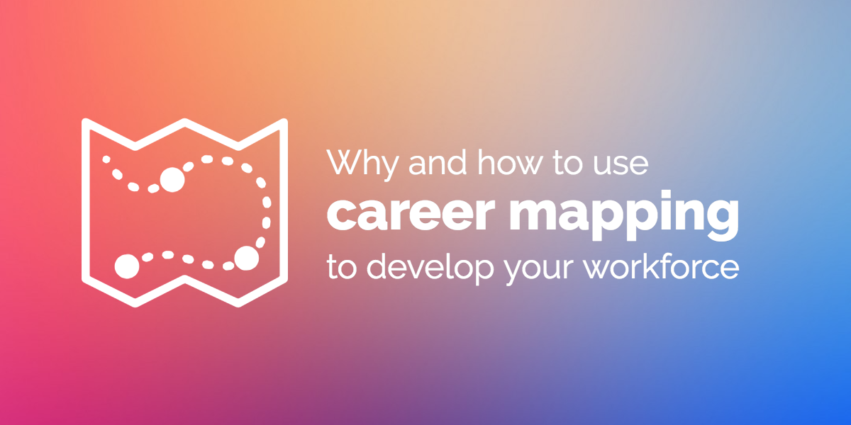 Why and how to use career mapping to develop your workforce Career Mapping on